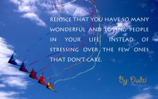 Be happy that you have wonderful people in your life instead of stressing over the few ones that don't care - by Dudzi